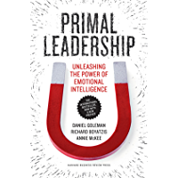 Primal Leadership, With a New Preface by the Authors: Unleashing the Power of Emotional Intelligence (Unleashing the…