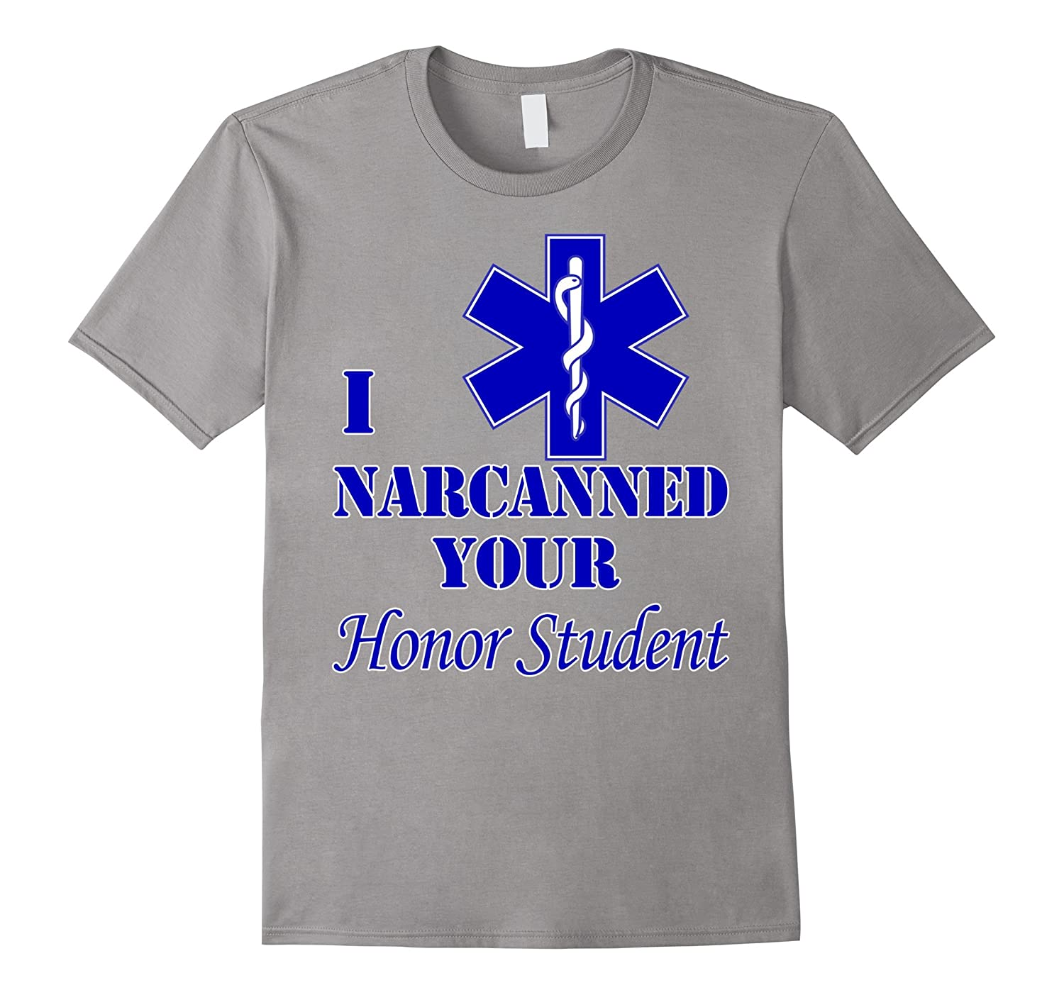 636e6a2d I Narcanned Your Honor Student EMT First Responder T-Shirt-RT ...