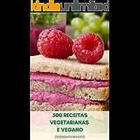 500 Receitas Vegetarianas E Vegano : Livro De Receitas Veganas - Receitas Vegetarianas - Aperitivos, Molhos, Café Da…