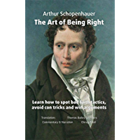 The Art of Being Right (annotated): Learn how to spot bad faith tactics, avoid con tricks and win arguments (Fascinating…