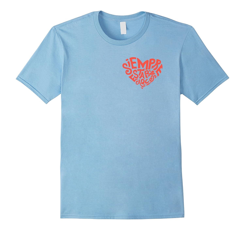 Siempre estaras aqui Heartshape T-shirt for your love ones-Vaci