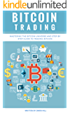 Bitcoin Trading: Mastering the Bitcoin Universe and Step by Step Guide to Trading Bitcoin