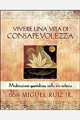 Vivere una vita di consapevolezza: Meditazioni quotidiane sulla via tolteca (Italian Edition) Kindle Edition