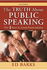 The Truth About Public Speaking: The Three Keys to Great Presentations Kindle Edition