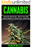 Cannabis: Marijuana Horticulture - How to Easily Grow Cannabis Indoors, Get Higher Yields, & Bigger Buds (Indoor Marijuana & Cannabis Cultivation, Growing ... Growing Cannabis) (English Edition)