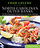 Food Lovers' Guide to® North Carolina's Outer Banks: The Best Restaurants, Markets & Local Culinary Offerings (Food Lovers' Series)