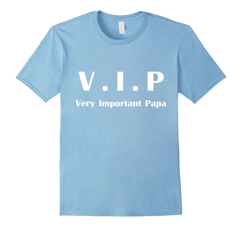 VIP – Very Important Papa shirts – papa gifts