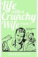 Life with a Crunchy Wife - Volume 2 Kindle Edition