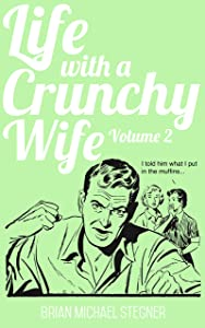 Life with a Crunchy Wife Volume 2