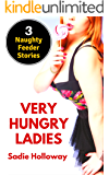Very Hungry Ladies: 3 Naughty Feeder Stories