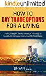How to Day Trade Options for a Living: Trading Strategies, Tactics, Patterns, & Psychology to Consistently Pull Passive...