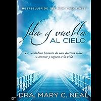 Ida y vuelta al cielo: La verdadera historia de una doctora sobre su muerte y regreso a la vida