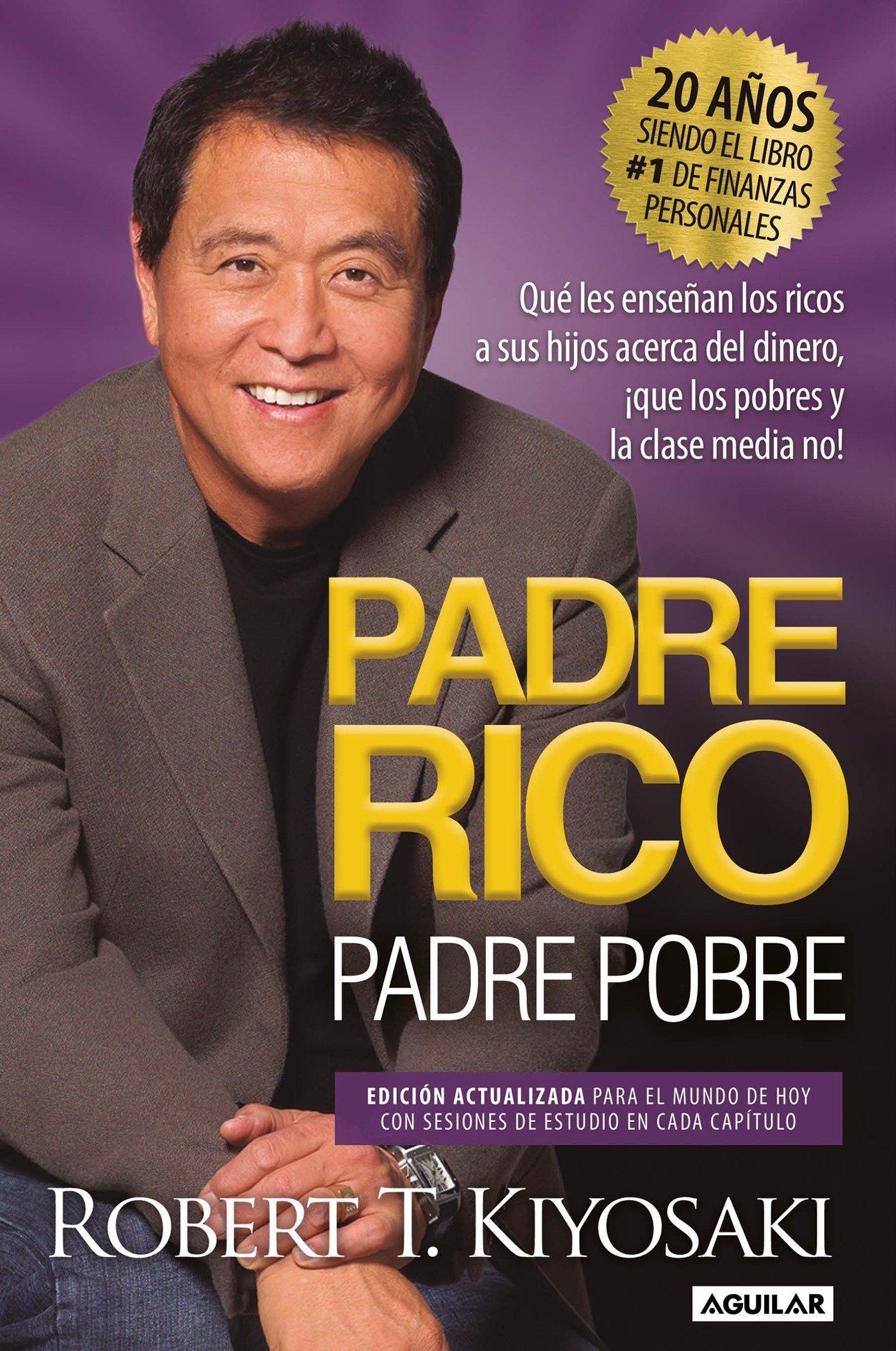 Padre Rico, Padre Pobre. Edición 20 aniversario: Qué les enseñan los ricos a sus hijos acerca del dinero,¡que los pobres…