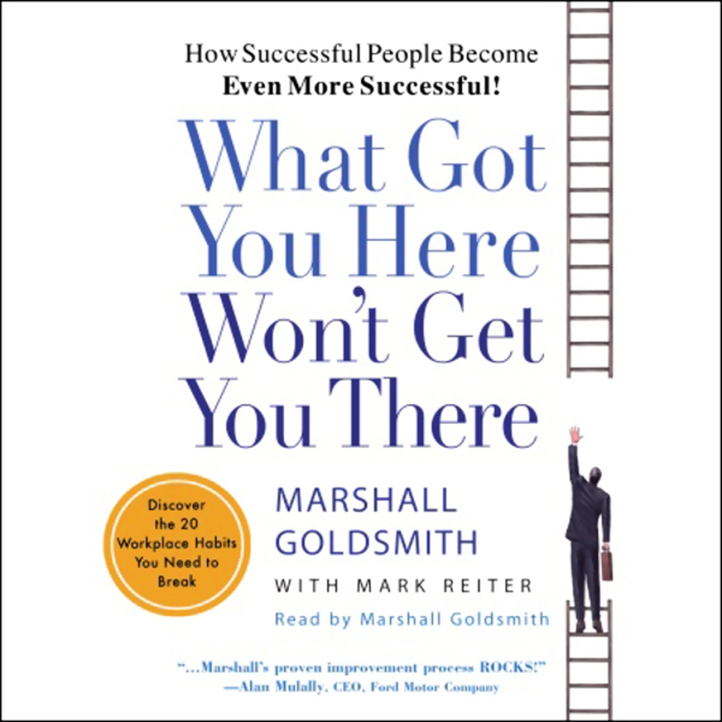 What Got You Here Won't Get You There: How Successful People Become Even More Successful!