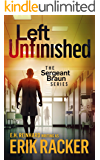 Left Unfinished - The Sergeant Brad Braun Series, Book 5