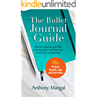 The Bullet Journal Guide: How to organize your life, structure your activities and boost your productivity [Plus…