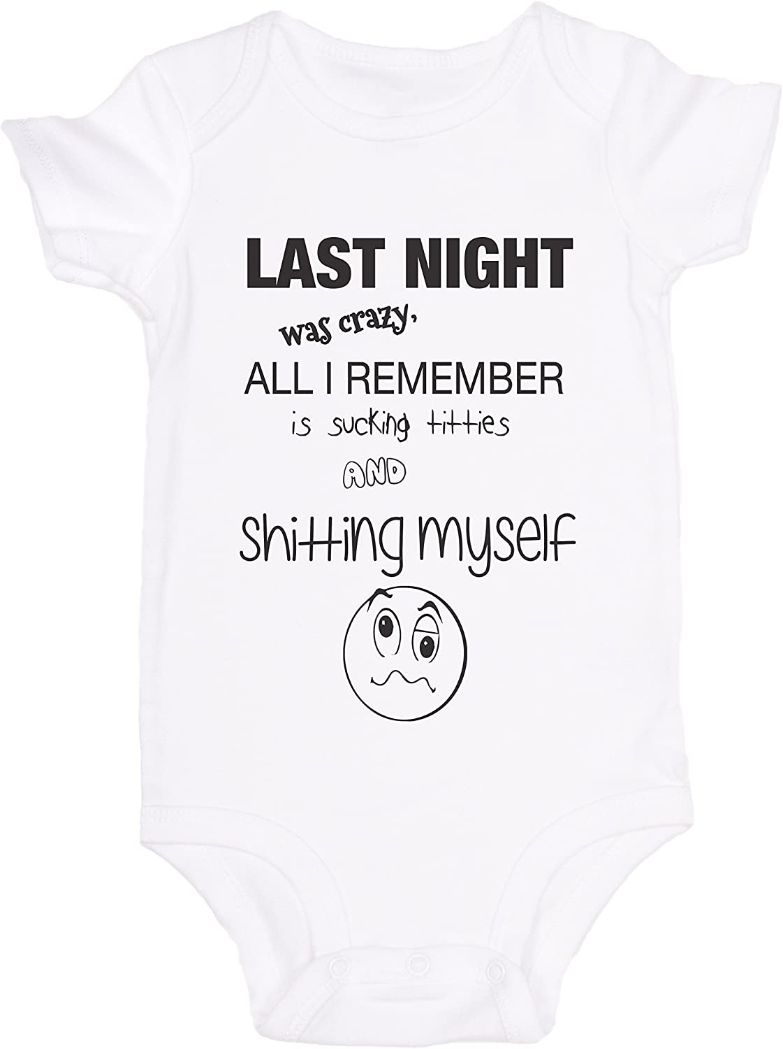 Last Night was Crazy All I Remember is Sucking Titties and Shitting Myself Funny Baby Onesie