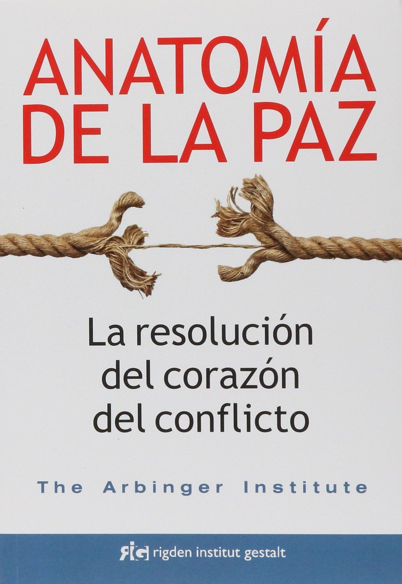 Anatomía de la paz. La resolución del corazón del conflicto (Sabiduría) Tapa blanda – 30 mar 2017 The Arbinger Institute Blanca González Villegas Rigden 8494479806