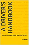 A Driver's Handbook: A understandable guide to driving a HGV (Understandable Transport Guides Book 1)