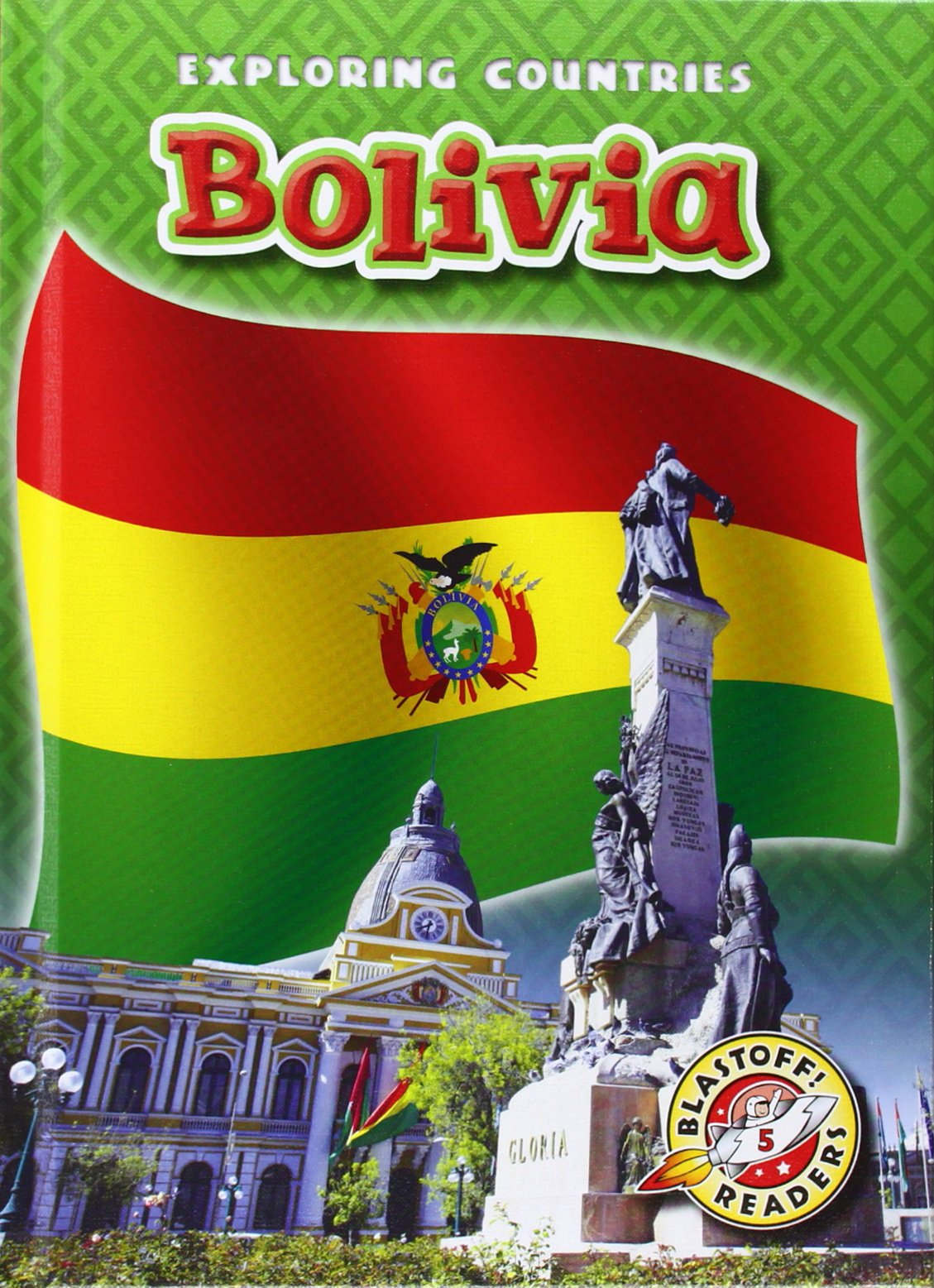 Bolivia (Blastoff Readers: Exploring Countries) (Blastoff! Readers, Level 5)