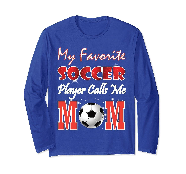 f11f6e938 My Favorite Soccer Player Calls Me Mom T-Shirt Happy-ah my shirt one ...