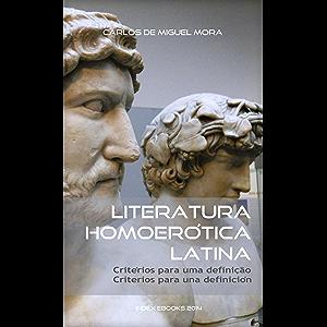 Literatura Homoerótica Latina: critérios para uma definição - criterios para una definición (edição bilingue…