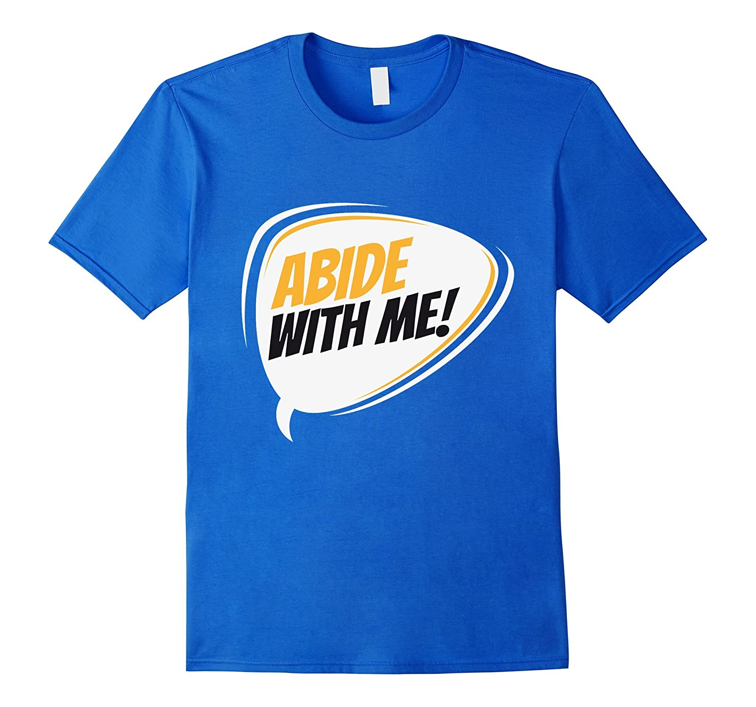 Abide with me, Abide Dude T-shirt