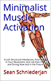Minimalist Muscle Activation: Crush Structural Imbalances, Find Clarity in Your Movement, and Live Pain-Free and Strong Now and in the Future (English Edition)