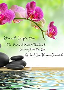 Eternal Inspiration: The Power of Positive Thinking & Learning How You Can