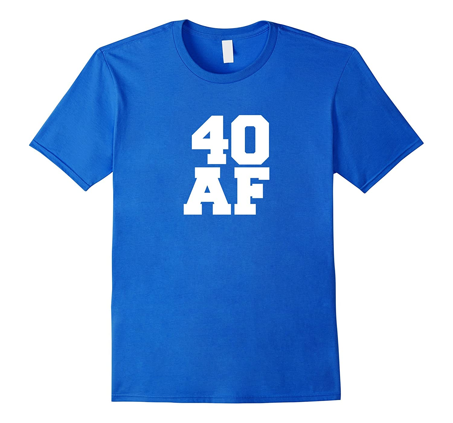 40 AF Funny T Shirt Years Old 40th Birthday Party Gift PL