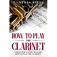 How to Play the Clarinet: A Beginner's Guide to Learn How to Play the Clarinet book cover