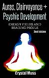 Auras: Clairvoyance & Psychic Development: Energy Fields & Reading People (Mind Reading, Fortune Telling, Spirit Guides, Energy Work, Mediumship, Tarot, Empathy) (English Edition)