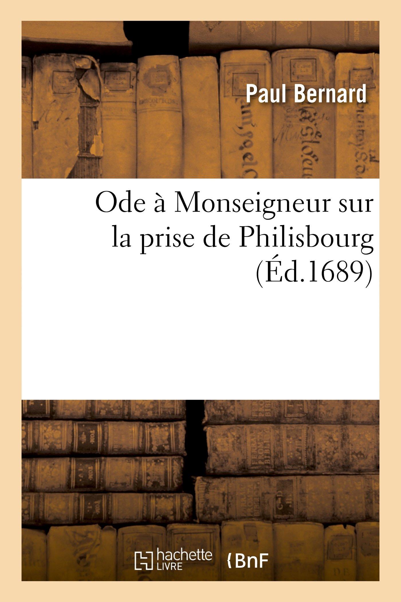 Ode À Monseigneur Sur La Prise de Philisbourg (Litterature) (French Edition) pdf