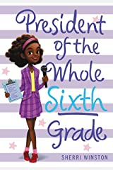 President of the Whole Sixth Grade (President Series Book 2) Kindle Edition