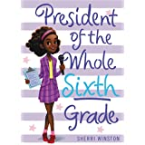 President of the Whole Sixth Grade (President Series Book 2)
