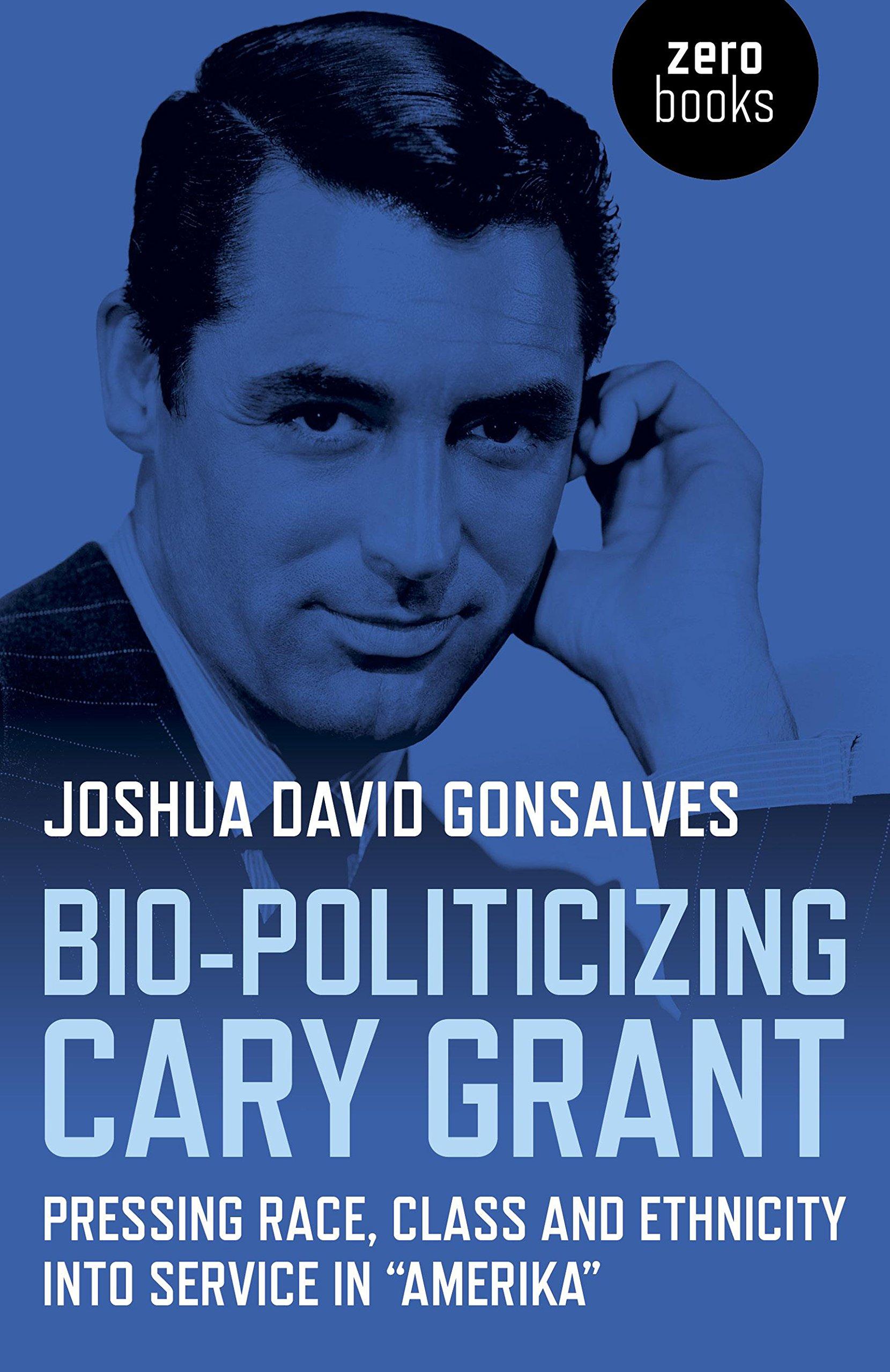 "Download Bio-Politicizing Cary Grant: Pressing Race, Class and Ethnicity into Service in ""Amerika"" pdf epub"