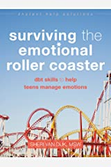 Surviving the Emotional Roller Coaster: DBT Skills to Help Teens Manage Emotions (The Instant Help Solutions Series) Kindle Edition