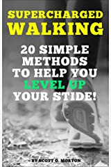 Supercharged Walking: 20 Simple Methods to Help You Level Up Your Stride! (Supercharge Your Walking Life Book 2) Kindle Edition