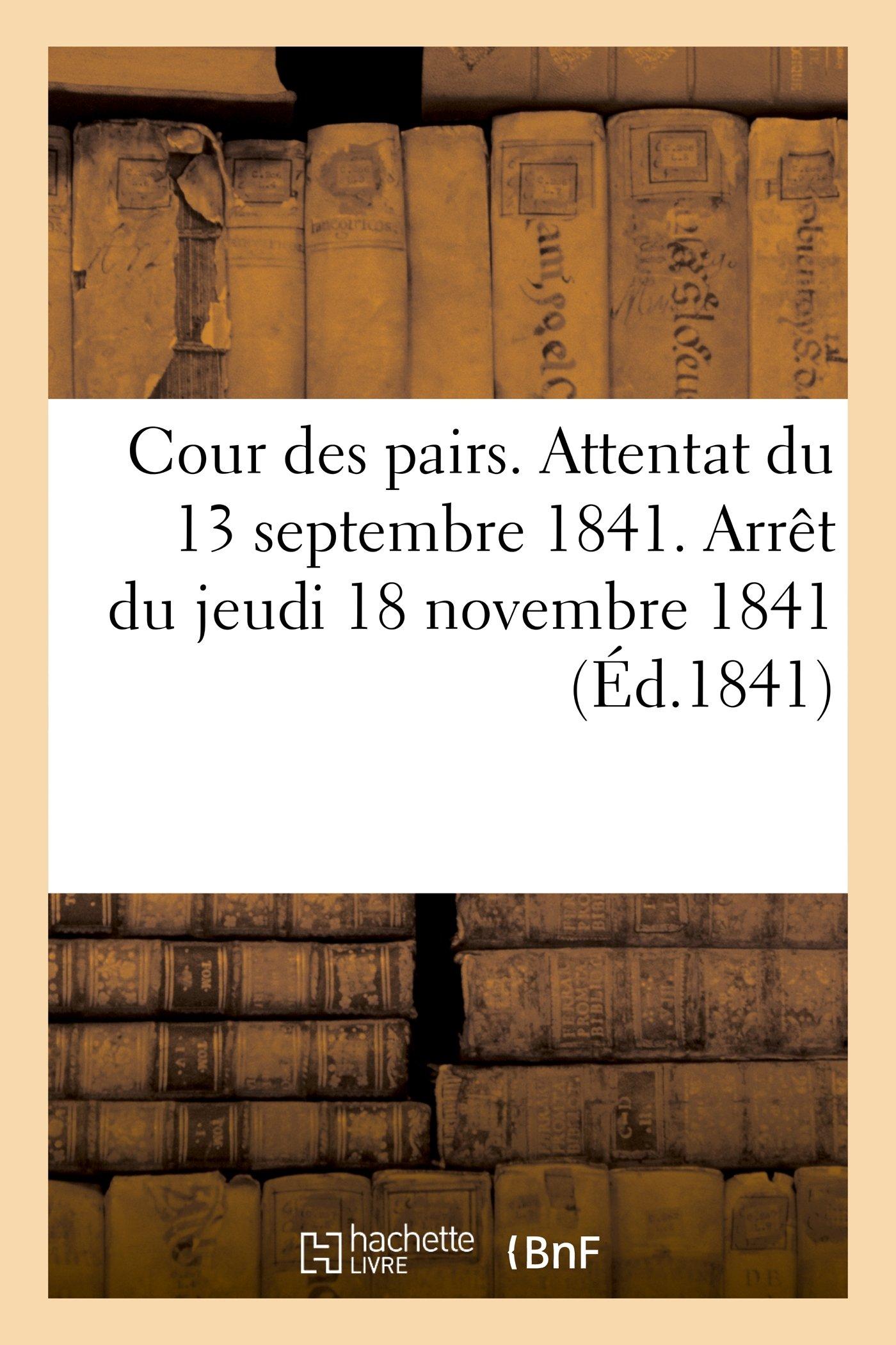 Cour Des Pairs. Attentat Du 13 Septembre 1841. Arret Du Jeudi 18 Novembre 1841. Acte D'Accusation (Sciences Sociales) (French Edition) ebook