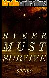 RYKER MUST SURVIVE