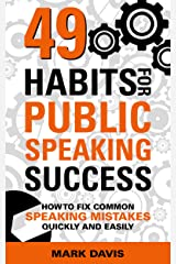 49 Habits for Public Speaking Success: How to fix common speaking mistakes quickly and easily Kindle Edition