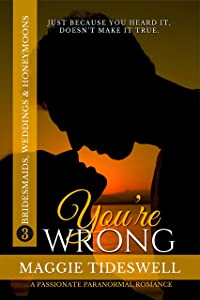 You're Wrong: A Passionate Paranormal Romance (Bridesmaids, Weddings & Honeymoons Book 3)