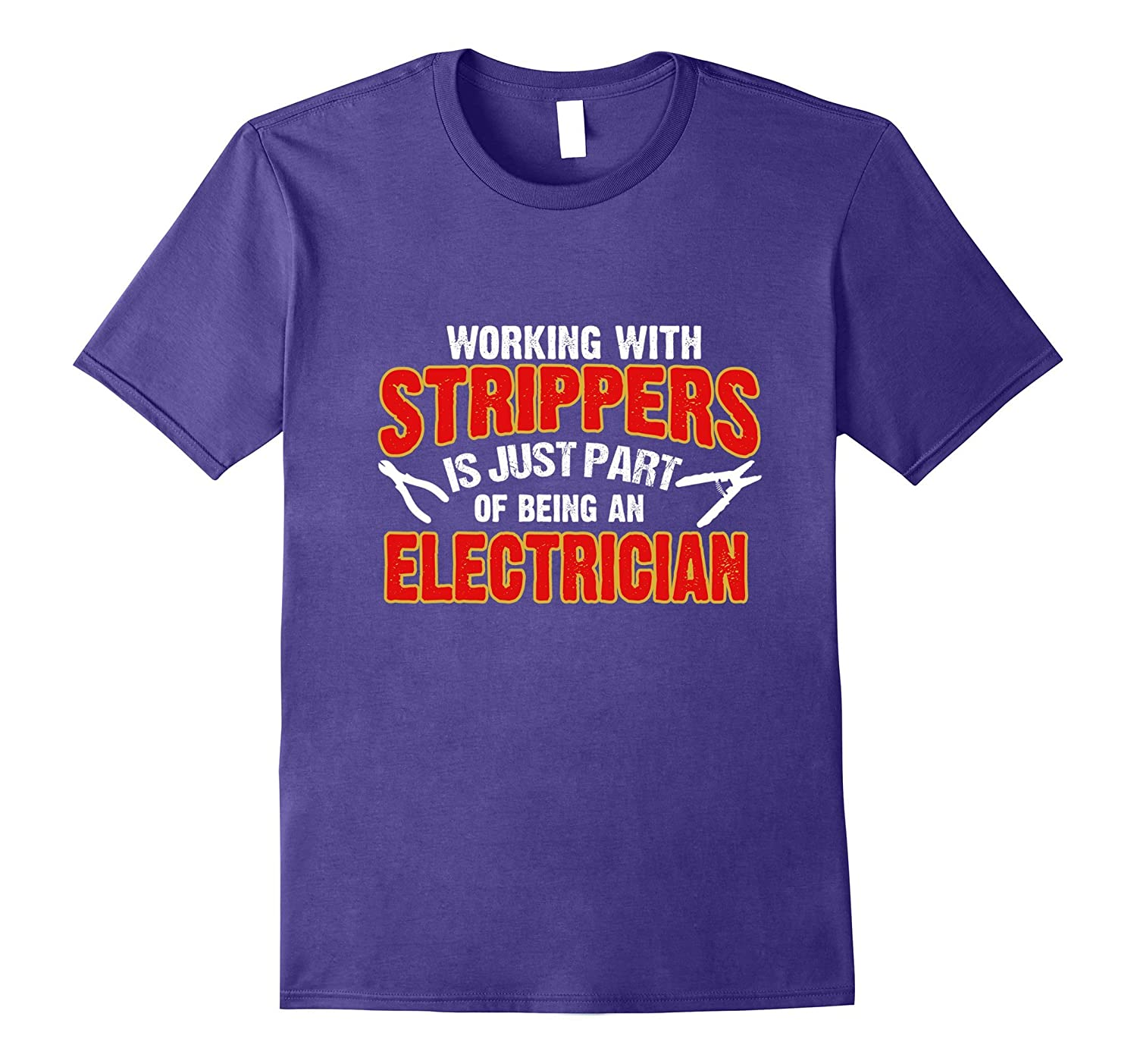 Electrician working with Strippers T-shirt-TJ