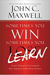 Sometimes You Win--Sometimes You Learn: Life's Greatest Lessons Are Gained from Our Losses Kindle Edition