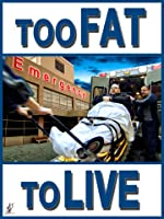 Too Fat To Live