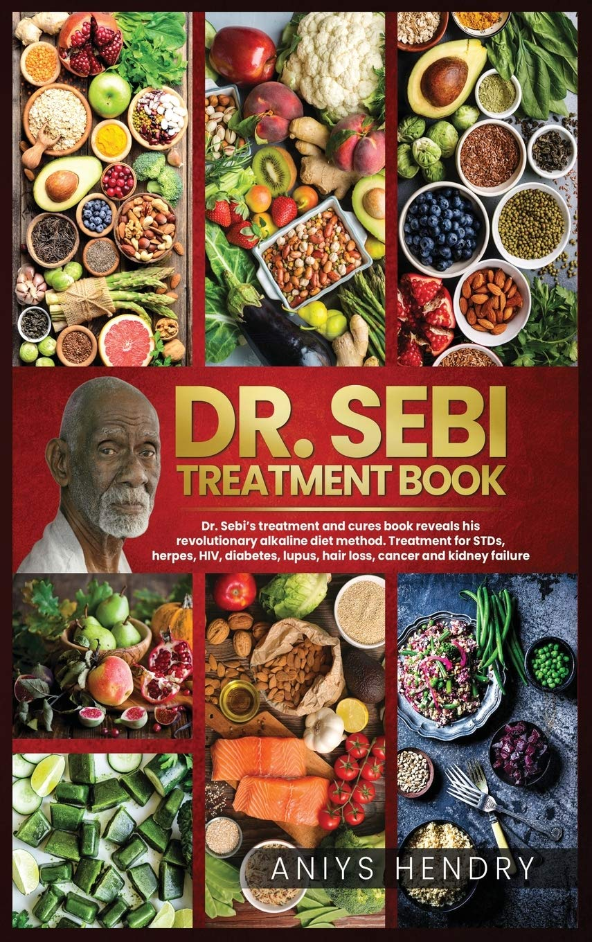 Dr Sebi S Treatment Book Dr Sebi Treatment For Stds Herpes Hiv Diabetes Lupus Hair Loss Cancer Kidney Stones And Other Diseases The How To Detox The Liver And Cleanse Your Body
