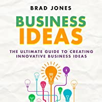 Business Ideas: The Ultimate Guide to Creating Innovative Business Ideas
