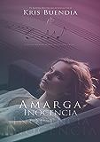 Amarga Inocencia (Saga Un Dulce encuentro): Fingir nunca había sido tan fácil