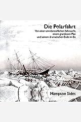 Die Polarfahrt: Von einer unwiderstehlichen Sehnsucht, einem grandiosen Plan und seinem dramatischen Ende im Eis Audible Audiobook