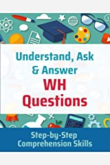 Understand, Ask and Answer WH Questions: Step-by-Step Comprehension Skills Kindle Edition